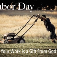 Labor Day: 3 Reasons Why Your Work is a Gift From God