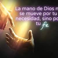 La mano de Dios no se mueve por tu necesidad, sino por tu Fe