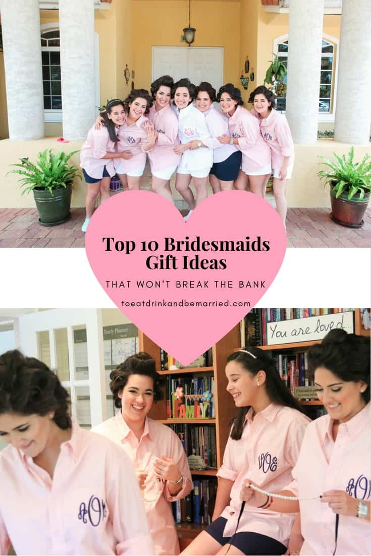 Top 10 Bridesmaids Gift Ideas that won't break the bank. Give your girls something special without spending a lot.