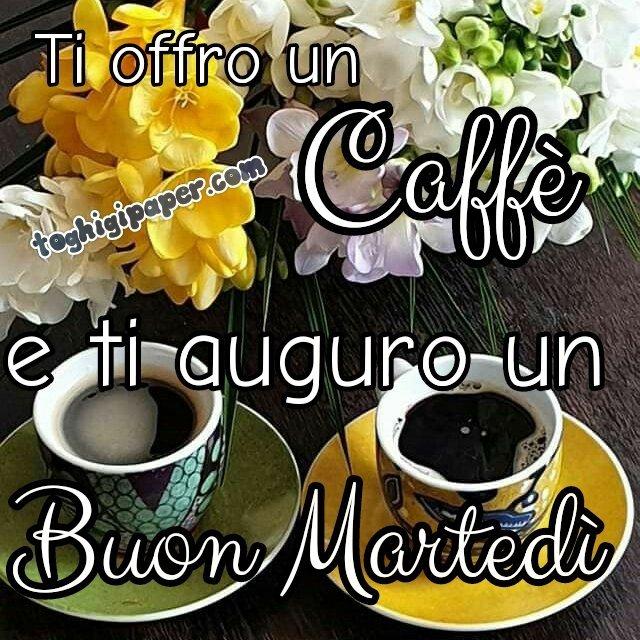 Buongiorno martedì caffè buona giornata amici nuove belle immagini gratis WhatsApp Facebook, Pinterest, Instagram, Twitter