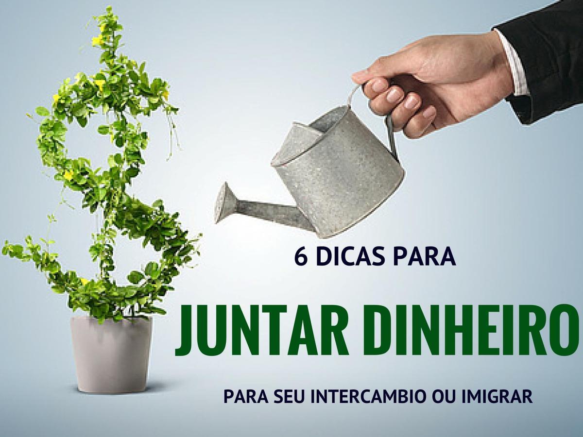6 dicas de como juntar dinheiro para fazer intercambio ou imigrar