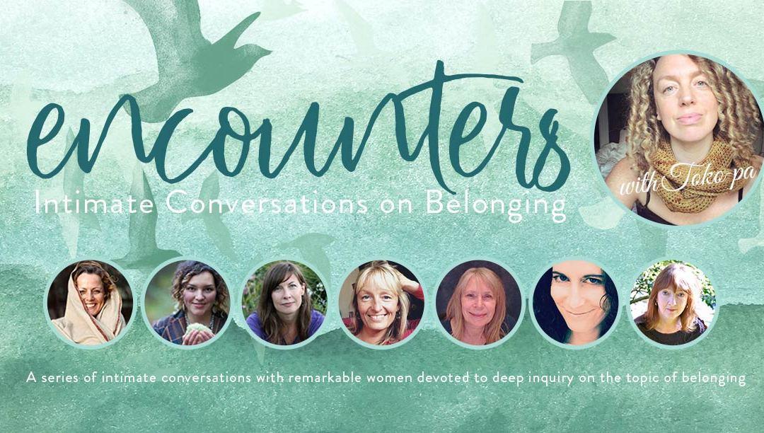 Encounters: Intimate Conversations on Belonging