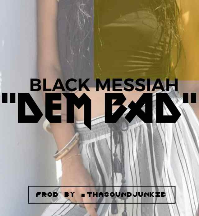 DEM BAD by BINGI WARUKA D BLACK MESSIAH (Toktok9ja Sounds)