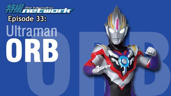 TokuNet Podcast #33 – Ultraman Orb