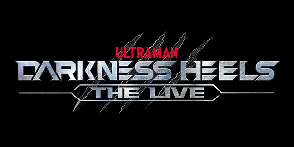 Information For Ultraman DARKNESS HEELS ~THE LIVE~ Released
