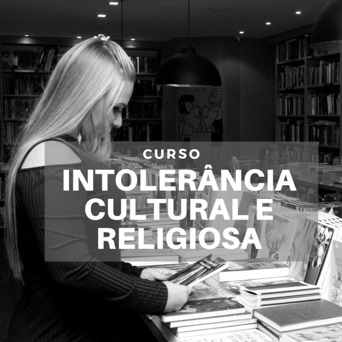 Curso INTOLERÂNCIA CULTURAL E RELIGIOSA