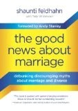 The Good News About Marriage: Debunking Discouraging Myths about Marriage and Divorce