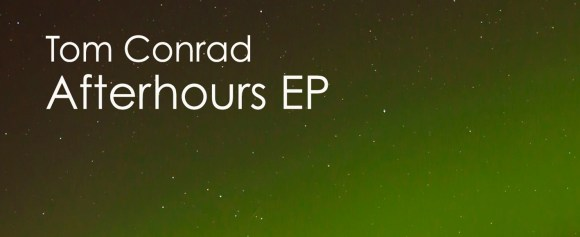 New Release – Tom Conrad 'Afterhours EP' (Adaptation Music)