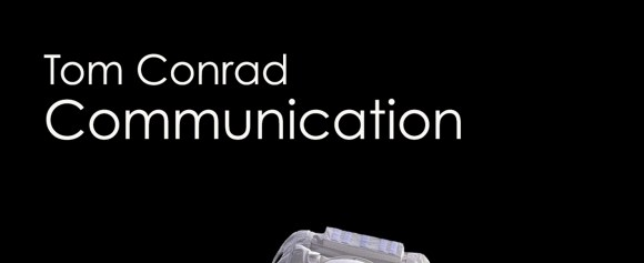 NEW RELEASE – Tom Conrad 'Communication' [Adaptation Music]