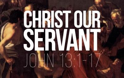 Christ Our Servant – John 13:1-17