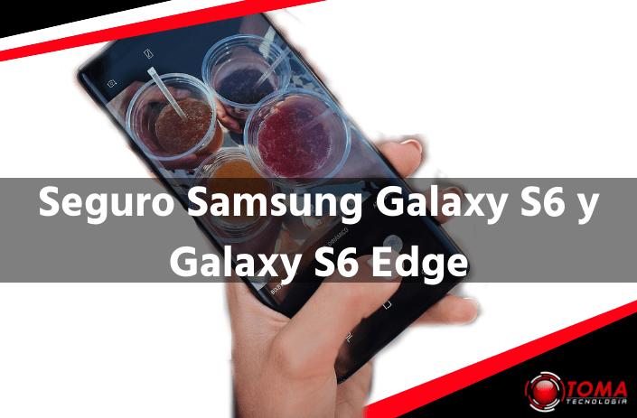 Seguro Samsung Galaxy S6 y Galaxy S6 Edge