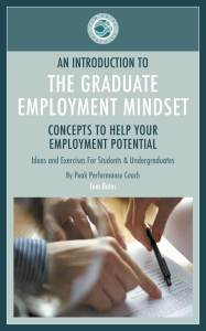 Welcome to this introduction to The Graduate Employment Mindset.    This workbook contains some useful concepts and ideas for you to consider as you journey from graduation to employment.
