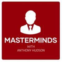 Masterminds Podcast – Anthony Hudson