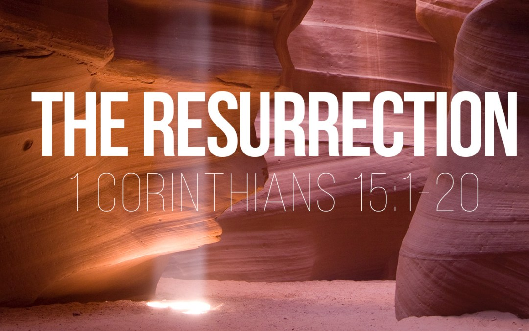 The Resurrection – 1 Corinthians 15:1-20
