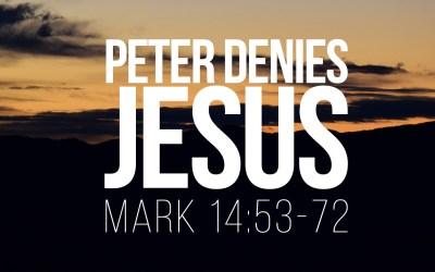 Peter Denies Jesus – Mark 14:53-72