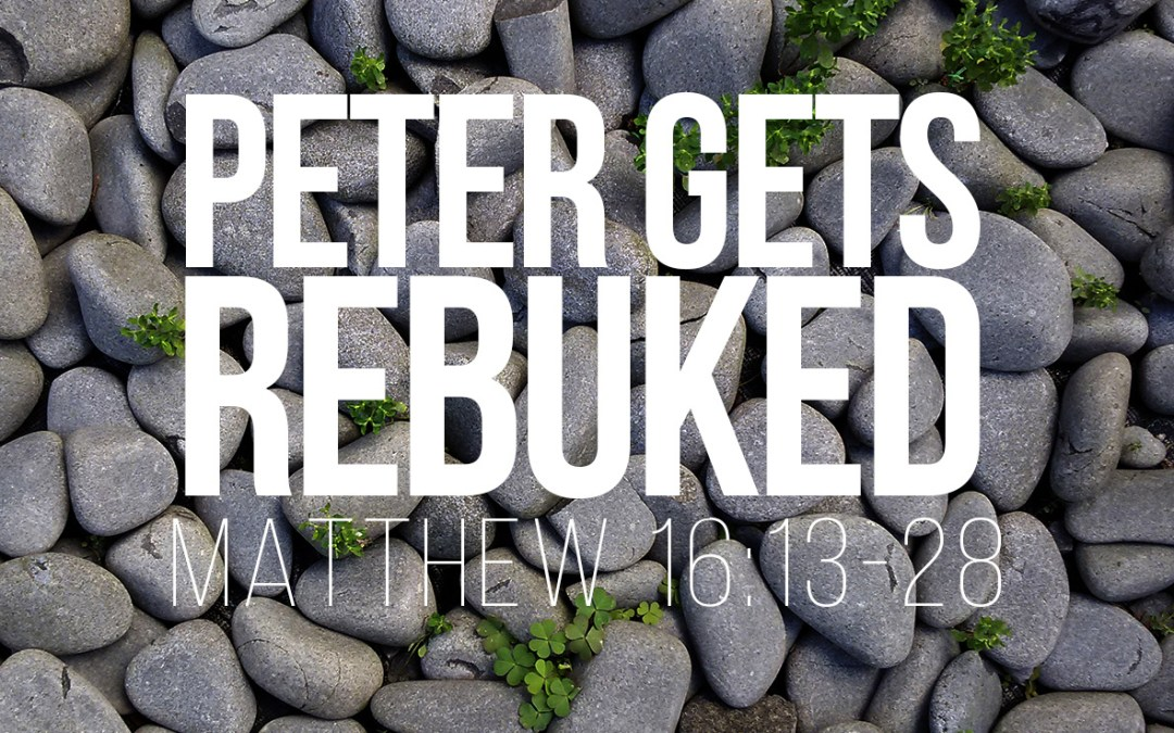 Peter Gets Rebuked – Matthew 16:13-28