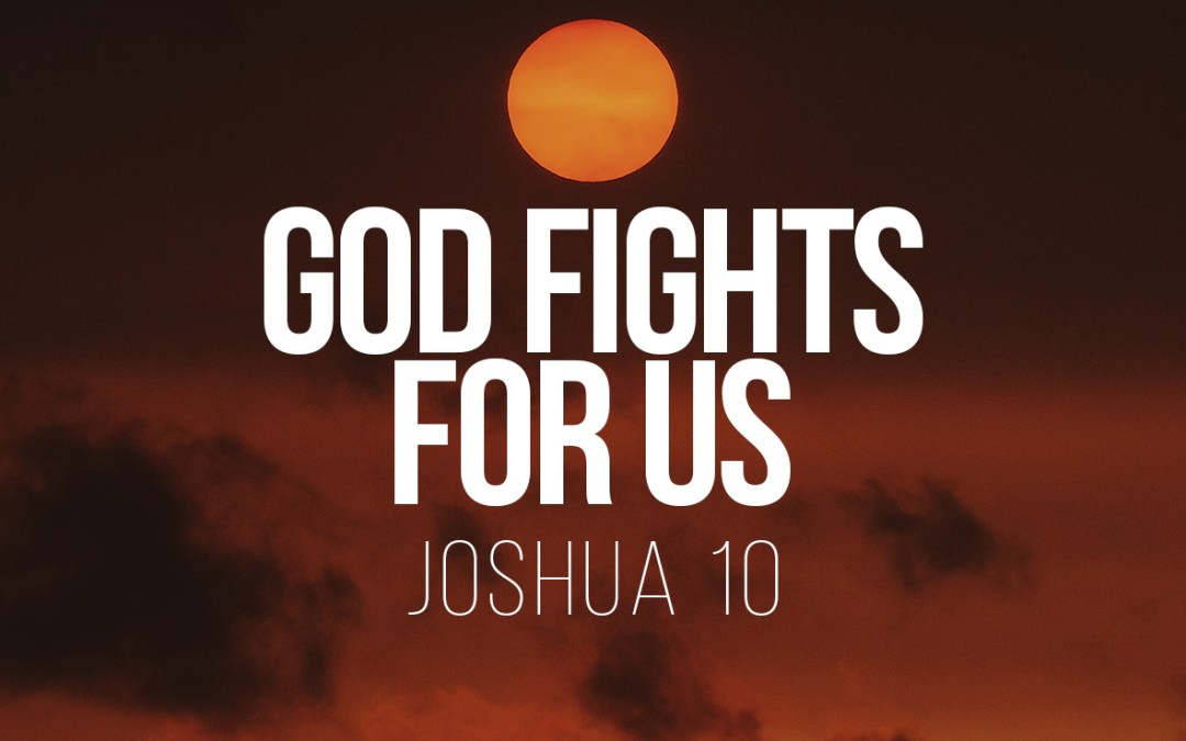 God Fights for Us - Joshua 10 - a Bible talk by Tom French