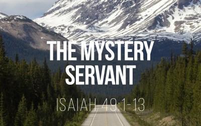 The Mystery Servant – Isaiah 49:1-13