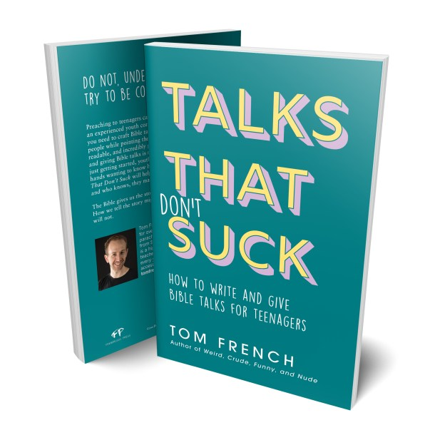 Talks That Don't Suck: How to Write and Give Bible Talks for Teenagers - a book by Tom French