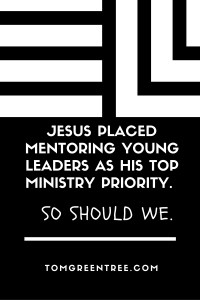 Jesus placed mentoring young leaders as his top ministry priority.