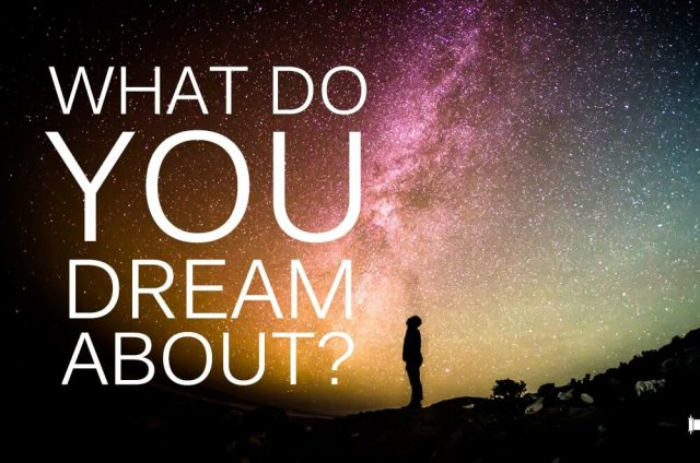 What do you do? What do you dream about?