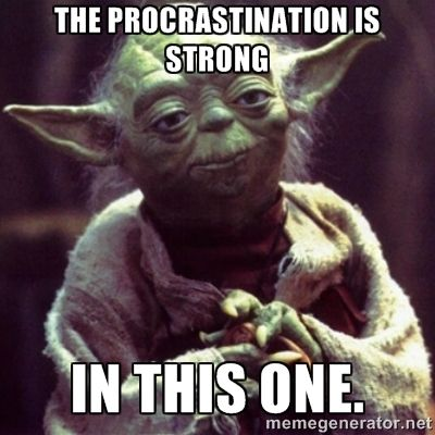 Star Wars Yoda Meme: The Procrastination is Strong in this one.