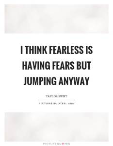 i-think-fearless-is-having-fears-but-jumping-anyway-quote-1