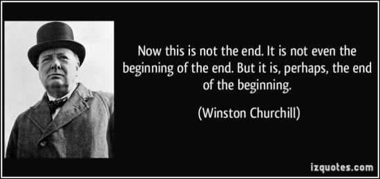 The end of the beginning Winston Churchill Quote