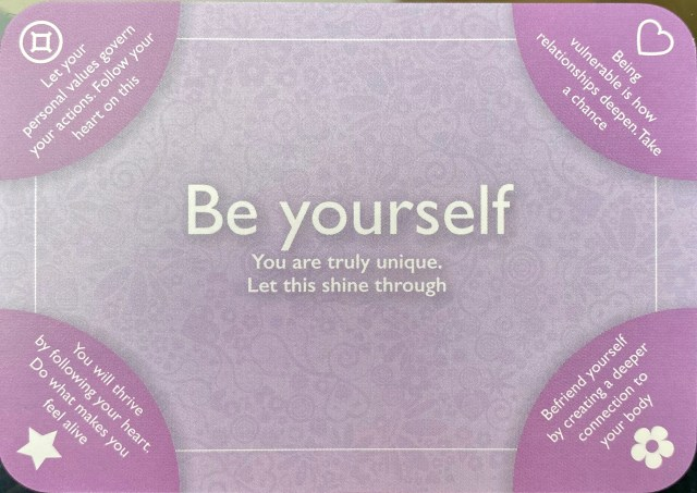 Be Yourself: You are truly unique; Let this shine through.