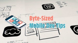 "Introducing the ""Byte-Sized Mobile Dev Tips"" Video Series"