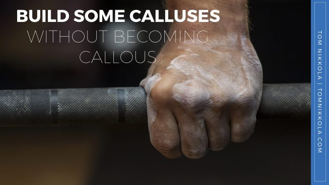 Build Calluses Without Becoming Callous | Tom Nikkola