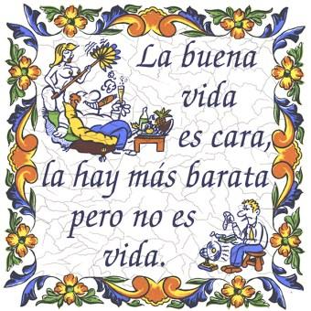La buena vida es cara, la hay mas barata pero no es vida - The good life is expensive, There is a way that is cheaper but it is not life