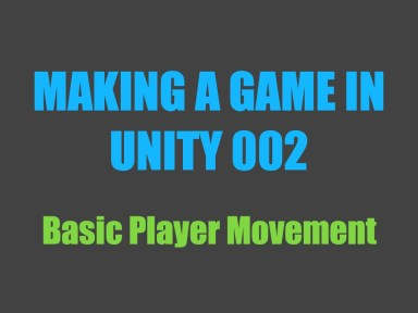 Making a Game in Unity 002: Basic Player Movement – Tom Weiland