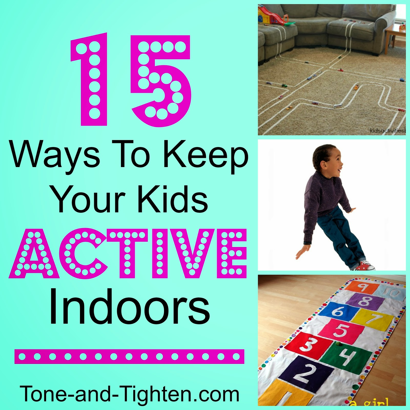 15 Ways To Keep Your Kids Active Indoors Fun Rainy Day Activities Tone And Tighten