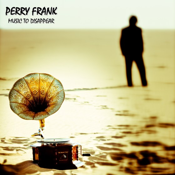Perry Frank - Music to Disappear - front cover artwork