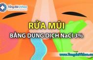 Dùng dung dịch Nacl 3% súc rửa mũi liên tục và nhiều ngày có ảnh hưởng gì không?