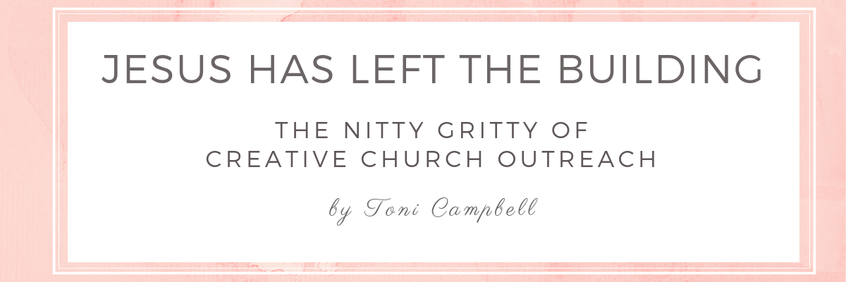 Toni Campbell - Jesus Has Left the Building: The Nitty Gritty of Creative Church Outreach