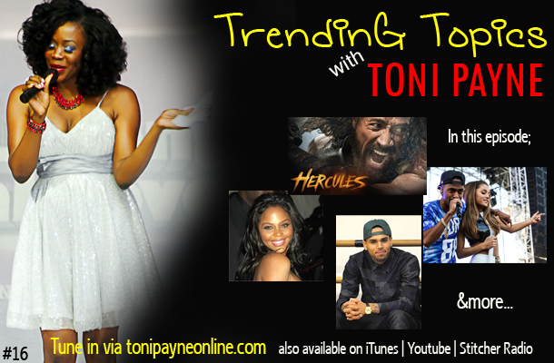 Trending Topics with Toni Payne talks Chris Brown, Nicki Minaj, Big Sean, Hot Music, Movies and more PODCAST 16