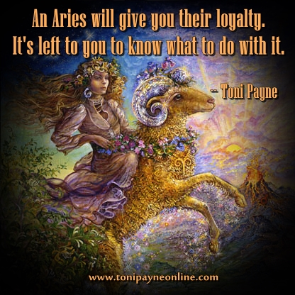 Quote About Aries – An Aries will give you their loyalty.............