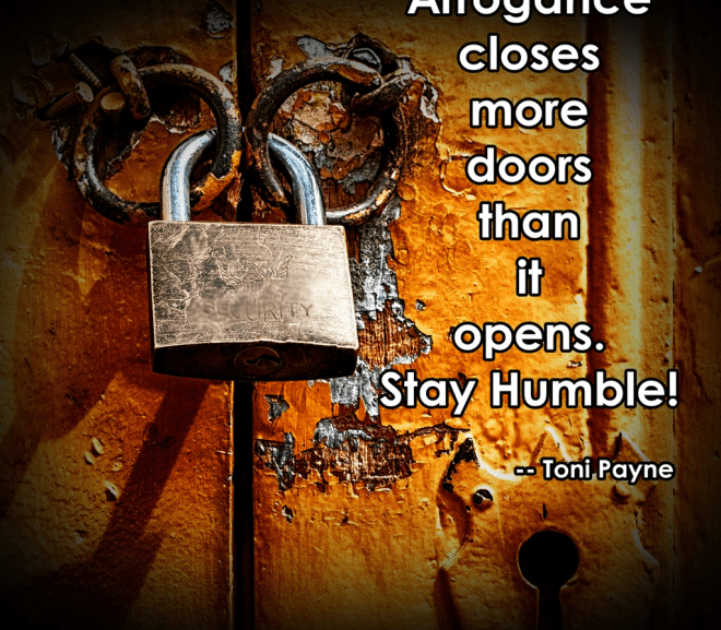 Quote About Humility and Arrogance – Arrogance Closes More Doors…….