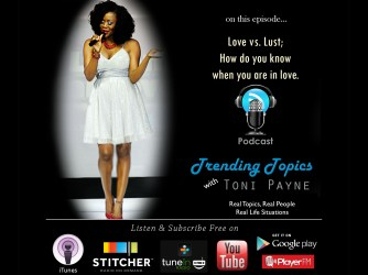 Love vs. Lust; How do you know when you are in love. [Trending Topics with Toni Payne Episode 5]