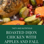 Roasted Dijon Chicken with Apples and Fall Vegetables