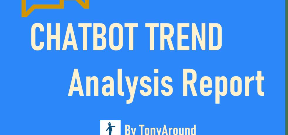[July 2020]Chatbot Trend Analysis Report by TonyAround