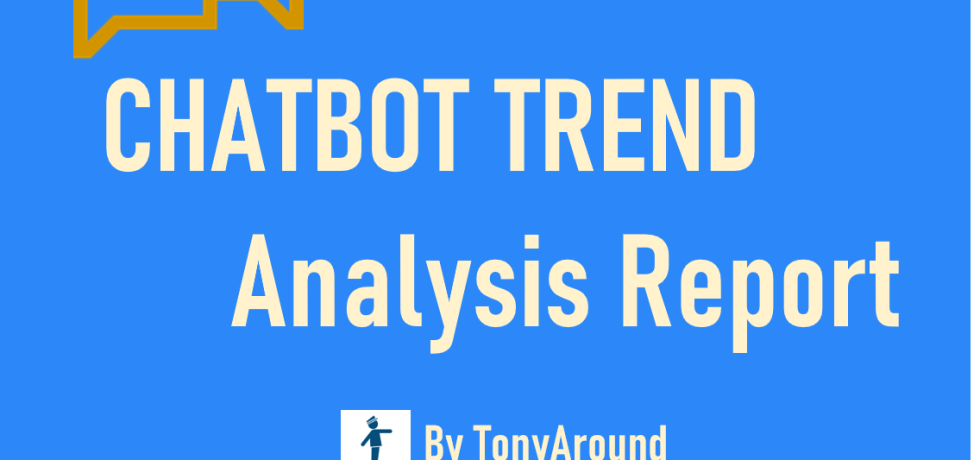 [August 2020]Chatbot Trend Analysis Report by TonyAround