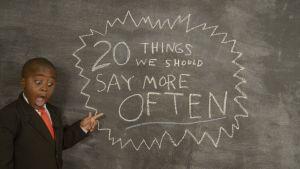 20 cosas que deberíamos decir más a menudo
