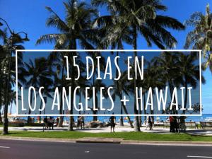 MI PRIMER VIAJE SOLO: 15 DIAS EN LOS ANGELES + HAWAII
