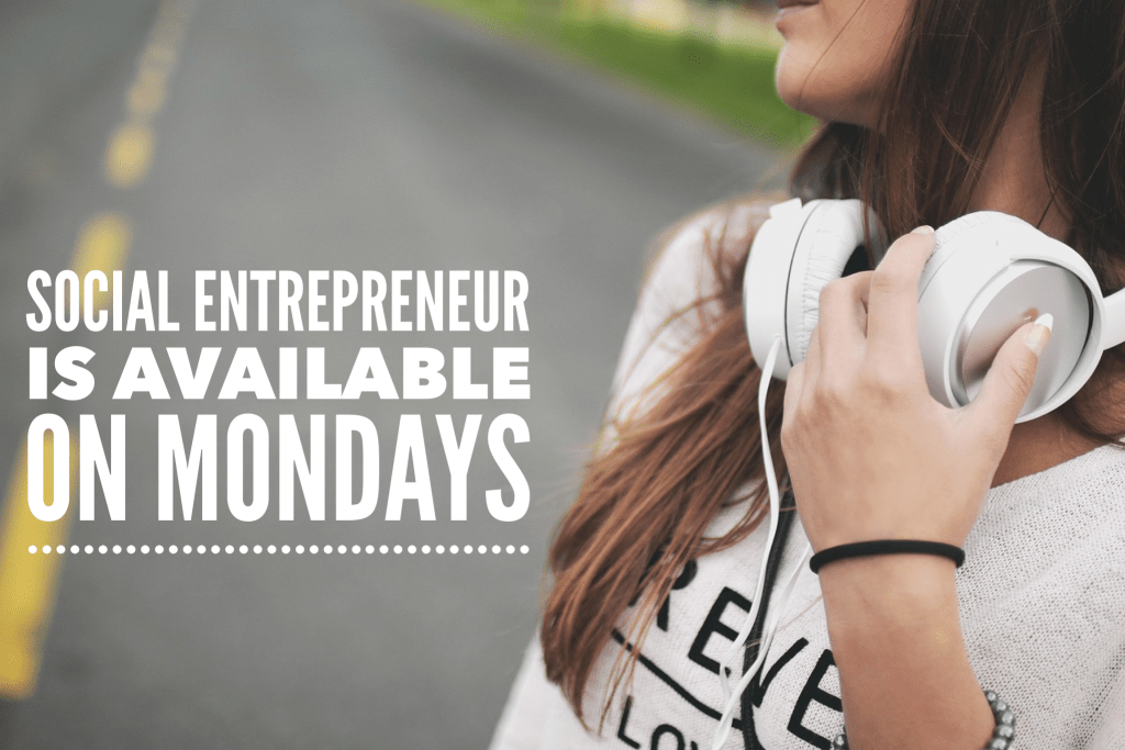 The Social Entrepreneur podcast is now available on Mondays