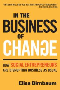 "Elisa Birnbaum, Author of ""In the Business of Change: How Social Entrepreneurs are Disrupting Business as Usual"""