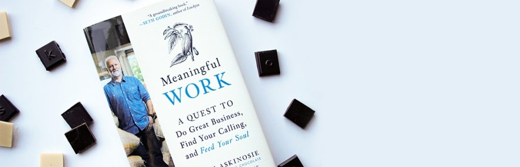 Meaningful Work: A Quest to Do Great Business, Find Your Calling, and Feed Your Soul, by Shawn Askinosie and Lawren Askinosie