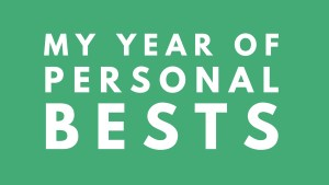 My Year of Personal Bests
